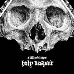 Reviews for A Hill to Die Upon - Holy Despair