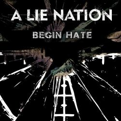 Reviews for A Lie Nation - Begin Hate