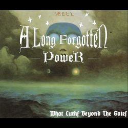 A Long Forgotten Power - What Lurks Beyond the Gates