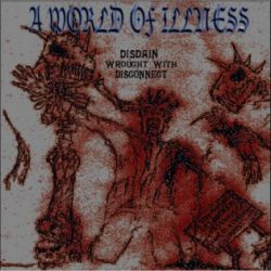 Reviews for A World of Illness - Disdain Wrought with Disconnect