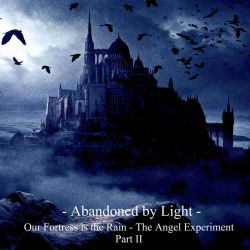 Reviews for Abandoned by Light - Our Fortress Is the Rain: The Angel Experiment - Part II