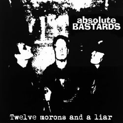 Absolute Bastards - Twelve Morons and a Liar