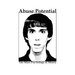 Abuse Potential - The Mass Psychology of Misery