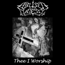 Abused Majesty - Thee I Worship