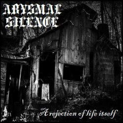 Abysmal Silence - A Rejection of Life Itself