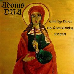 Adonis DNA - Until Age Eleven She Knew Nothing of Christ
