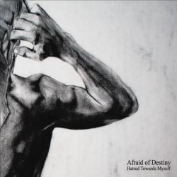Afraid of Destiny - Hatred Towards Myself
