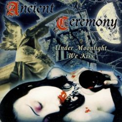 Ancient Ceremony - Under Moonlight We Kiss