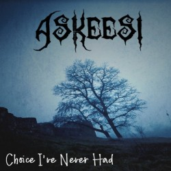 Askeesi - Choice I've Never Had