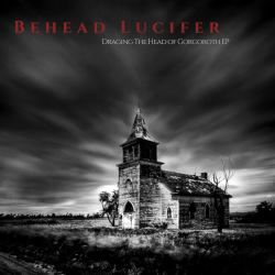 Review for Behead Lucifer - Dragging the Head of Gorgoroth