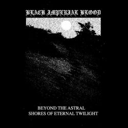 Black Imperial Blood - Beyond the Astral Shores of Eternal Twilight