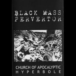 Reviews for Black Mass Pervertor - Church of Apocalyptic Hyperbole