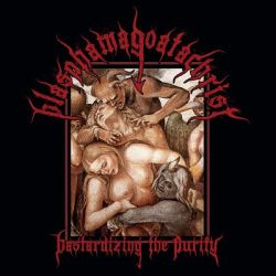 Review for Blasphamagoatachrist - Bastardizing the Purity