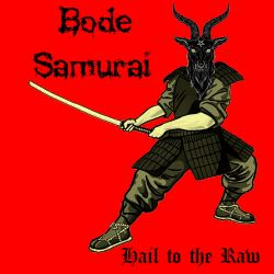 Review for Bode Samurai - Hail to the Raw