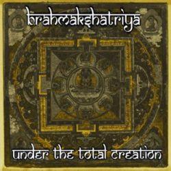 Brahmakshatriya - Under the Total Creation