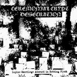 Reviews for Ceremonial Crypt Desecration - Lupine Sacrilage Adorned in Rotting Flesh