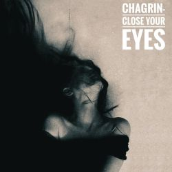 Chagrin (AUS) - Close Your Eyes