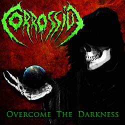 Corrossive - Overcome the Darkness