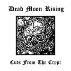 Dead Moon Rising - Cuts from the Crypt