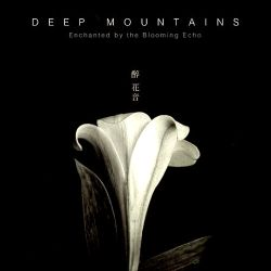 Reviews for Deep Mountains / 深山 - 醉花音 (Enchanted by the Blooming Echo)