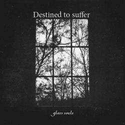 Destined to Suffer - Glass Souls