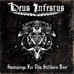 Deus Infestus - Swansongs for This Stillborn Race