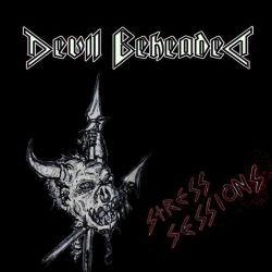 Devil Beheaded - The Stress Sessions