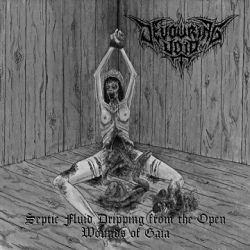 Devouring Void - Septic Fluid Dripping from the Open Wounds of Gaia