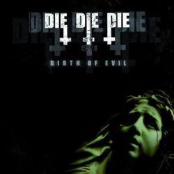 Die Die Die - Birth of Evil
