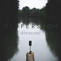 Dispersion - Déraciné