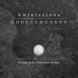 Dodecahedron - Kwintessens (Through Bodies Measureless to Man)