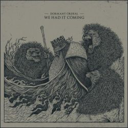 Reviews for Dormant Ordeal - We Had It Coming