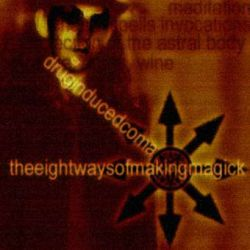 Drug Induced Coma - The Eight Ways of Making Magick