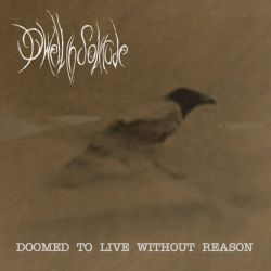 Dwell in Solitude - Doomed to Live Without Reason