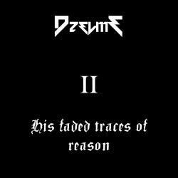 Dzelme - His Faded Traces of Reason