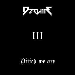 Dzelme - Pitied We Are