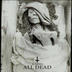 Echidna - All Dead