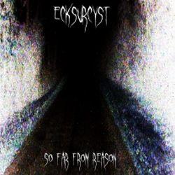 Ecksurcyst - So Far from Reason