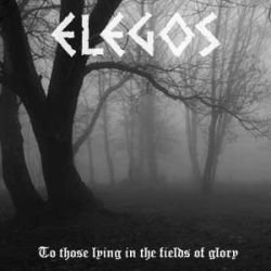 Elegos - To Those Lying in the Fields of Glory