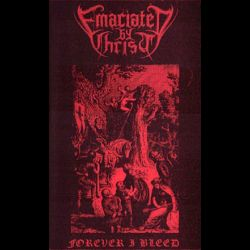 Emaciated by Christ - Forever I Bleed