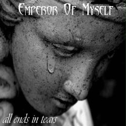 Emperor of Myself - All Ends in Tears