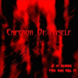 Emperor of Myself - If It Bleeds You Can Kill It