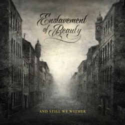 Enslavement of Beauty - And Still We Wither