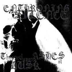 Enthroning Silence - Throned upon Ashes of Dusk