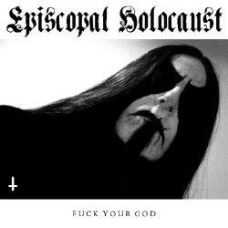 Episcopal Holocaust - Fuck Your God