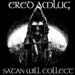 Ered Amlug - Satan Will Collect