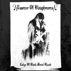 Essence of Blasphemers - Calyx of Black Metal Blood