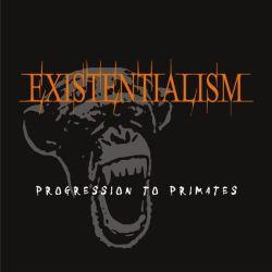 Existentialism - Progression to Primates