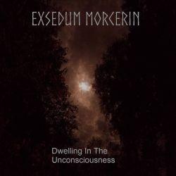 Exsedum Morcerin - Dwelling in the Unconsciousness