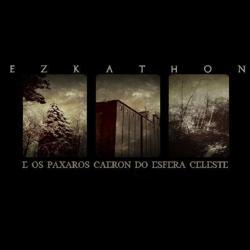 Ezkathon - E os Paxaros Caeron do Esfera Celeste